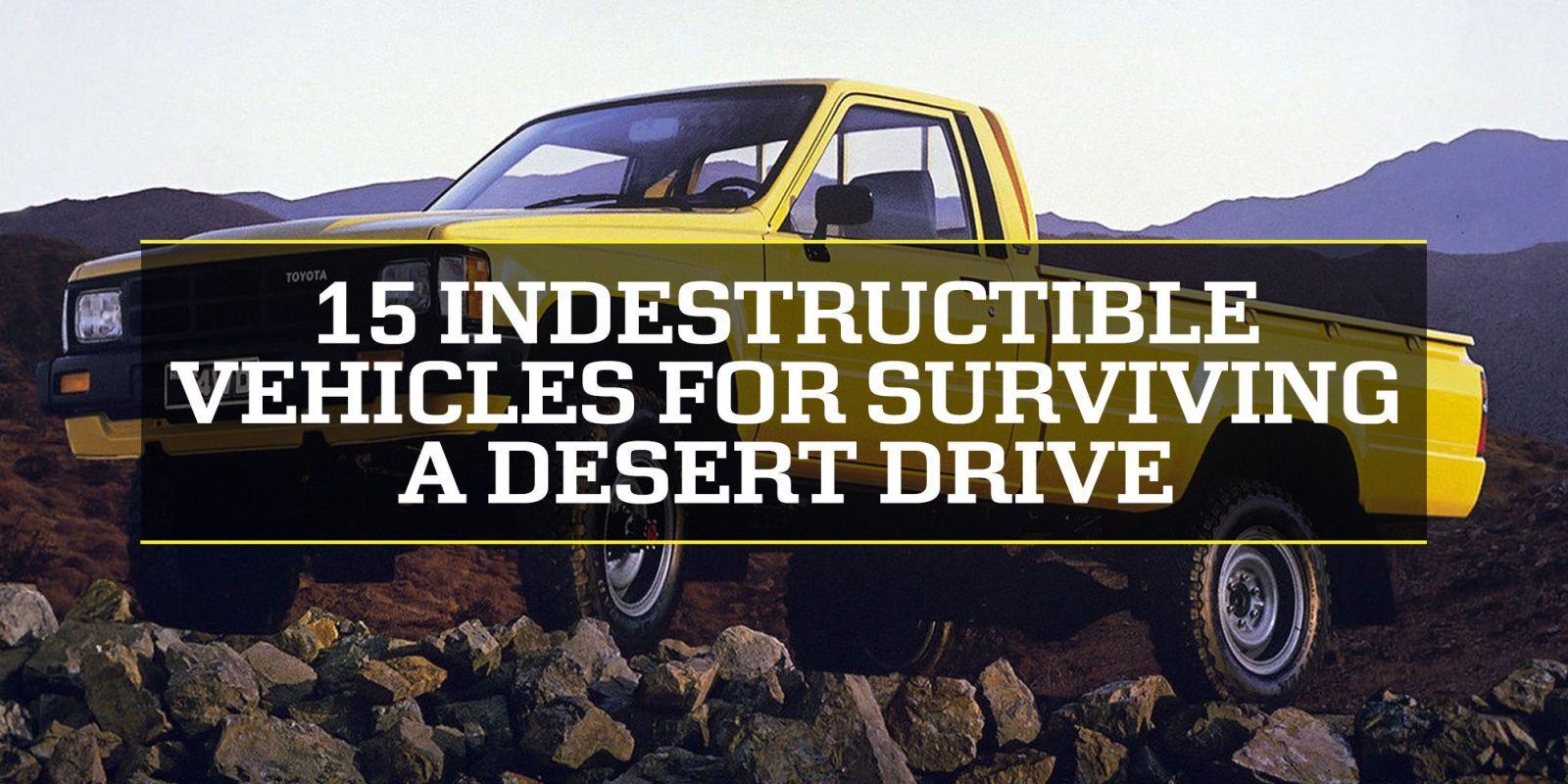 15 Indestructible Vehicles For Surviving a Drive Across the Desert