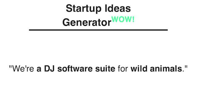 This Startup Idea Generator Will Grant You Immediate Fame and Fortune