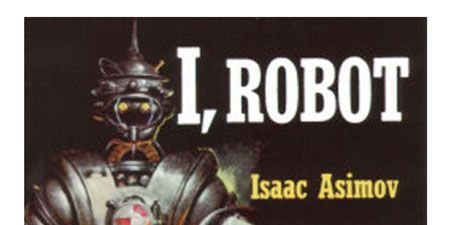 Isaac Asimov,<i> I, Robot</i>