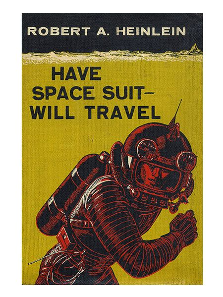 Robert A. Heinlein,<i> Have Space Suit—Will Travel</i>