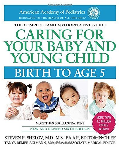 The Complete and Authoritative Guide: Caring For Your Baby and Young Child Birth to Age 5 by aap