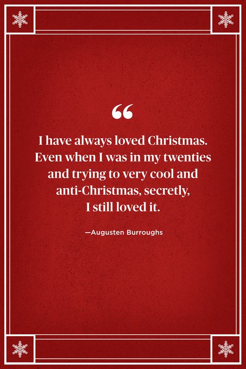 "<p>""I have always loved Christmas. Even when I was in my twenties and trying to very cool and anti-Christmas, secretly, I still loved it."" </p>  <p><strong data-verified=""redactor"" data-redactor-tag=""strong"">RELATED: <a href=""http://www.redbookmag.com/life/advice/g2807/inspirational-life-quotes/"" target=""_blank"" data-tracking-id=""recirc-text-link"">100 Inspirational Quotes to Make You Feel Better About Life</a><a href=""http://www.redbookmag.com/life/advice/g2807/inspirational-life-quotes/""></a></strong></p>"