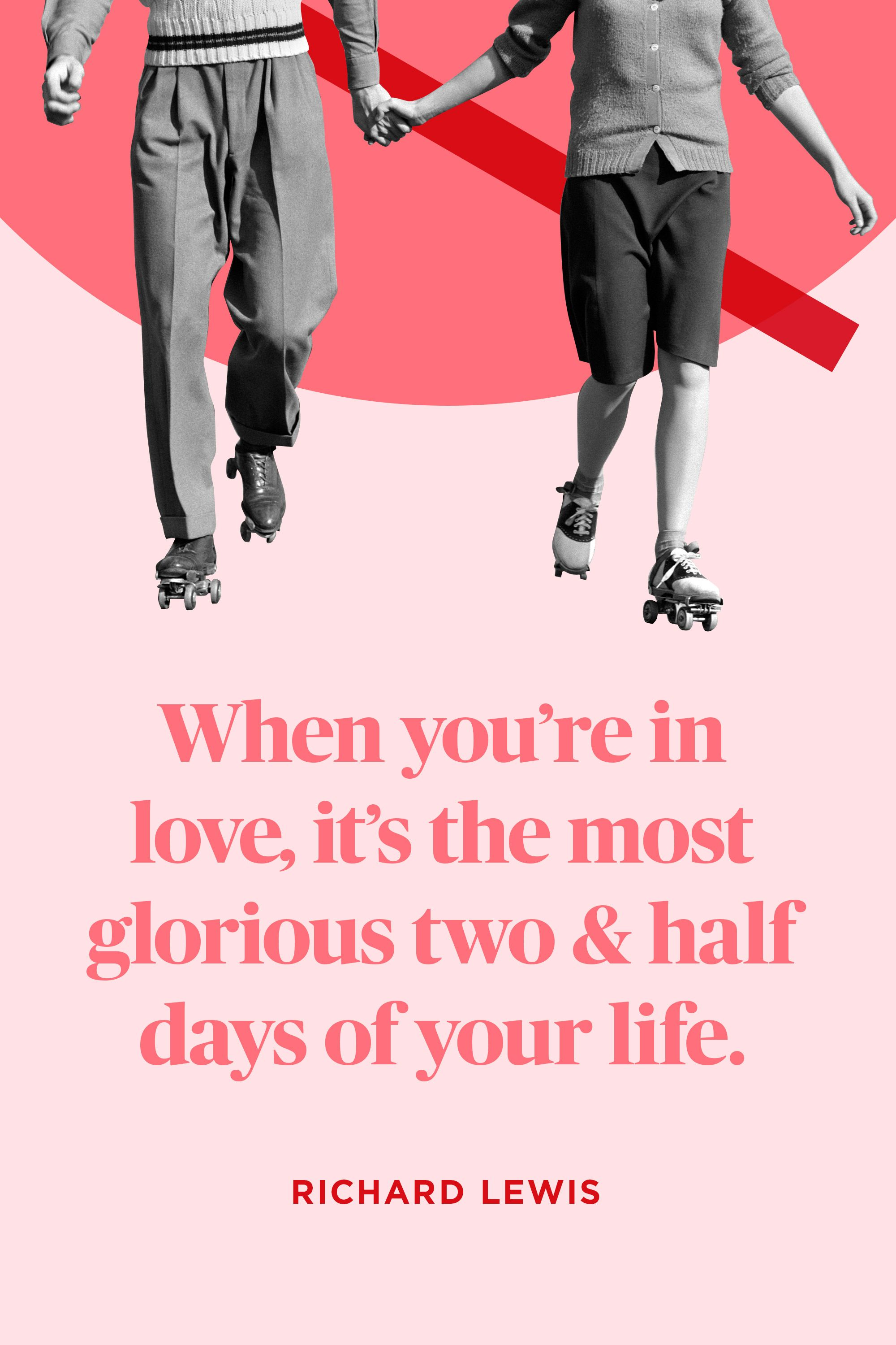 "<p>""When you're in love, it's the most glorious two and half days of your life.""</p>"