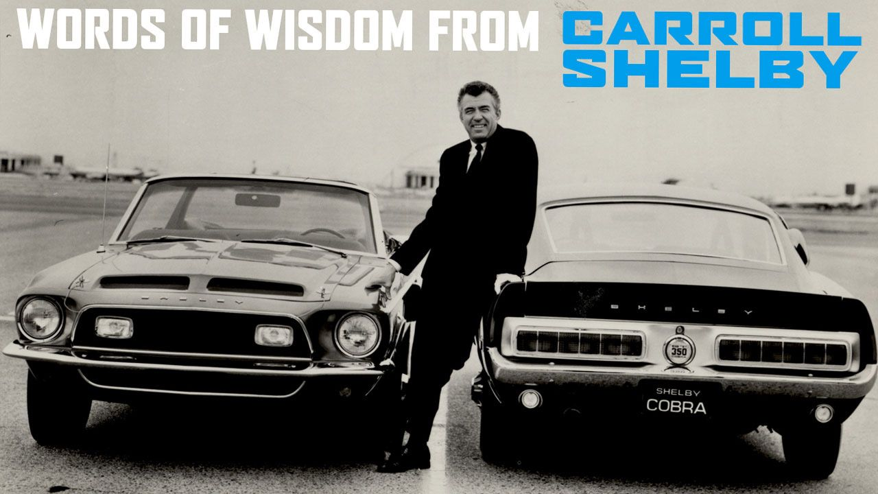 Words Of Wisdom From Carroll Shelby Carroll Shelby