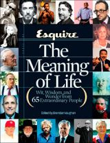 esquire the meaning of life wit wisdom and wonder from 65 extraordinary lives