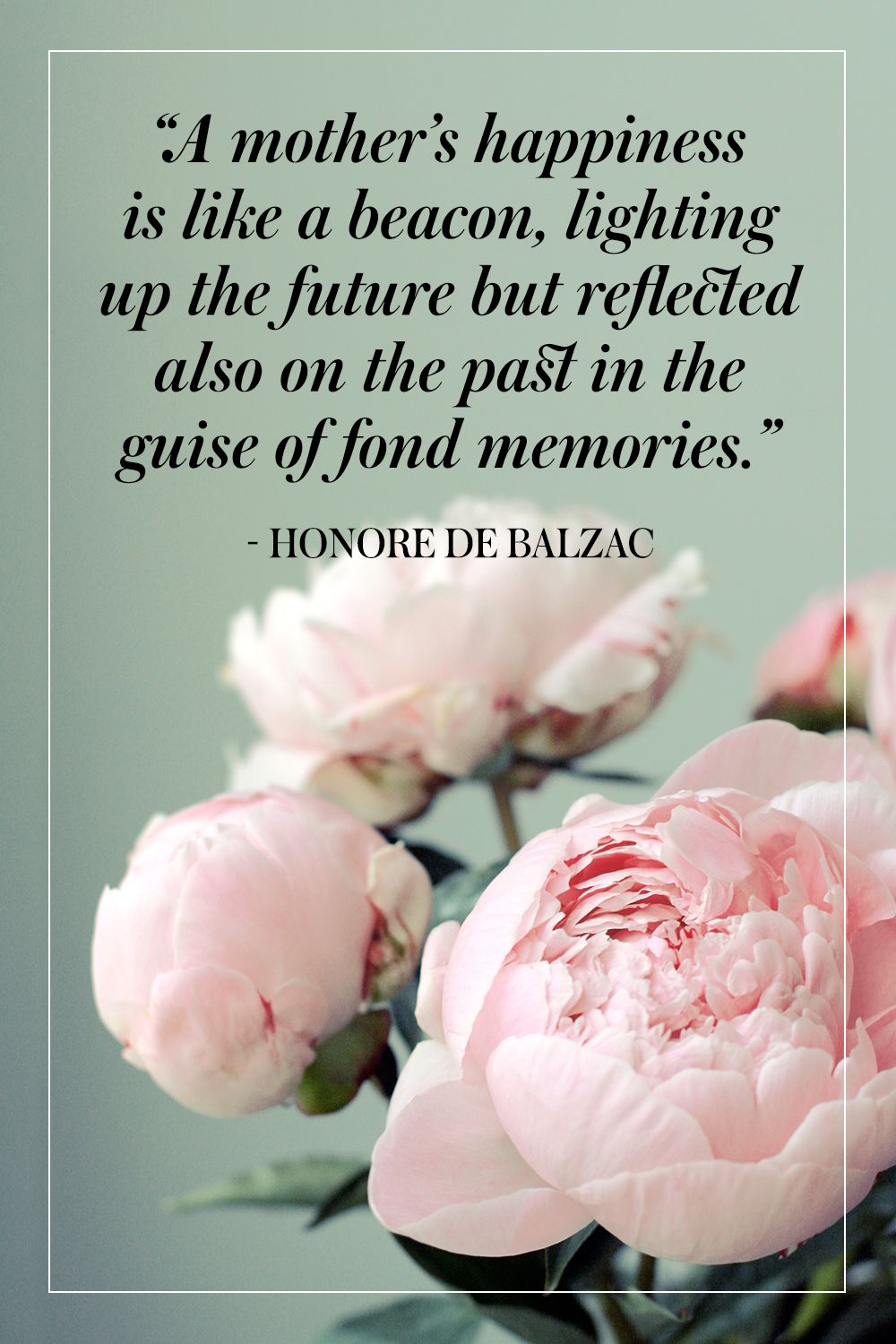 """""""A mother's happiness is like a beacon, lighting up the future but reflected also on the past in the guise of fond memories."""" - Honore de Balzac"""