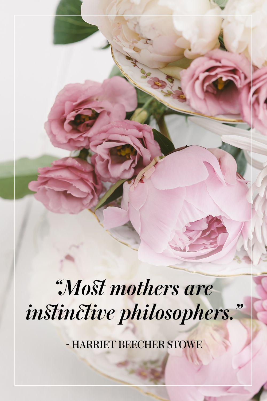"""""""Most mothers are instinctive philosophers."""" - Harriet Beecher Stowe"""