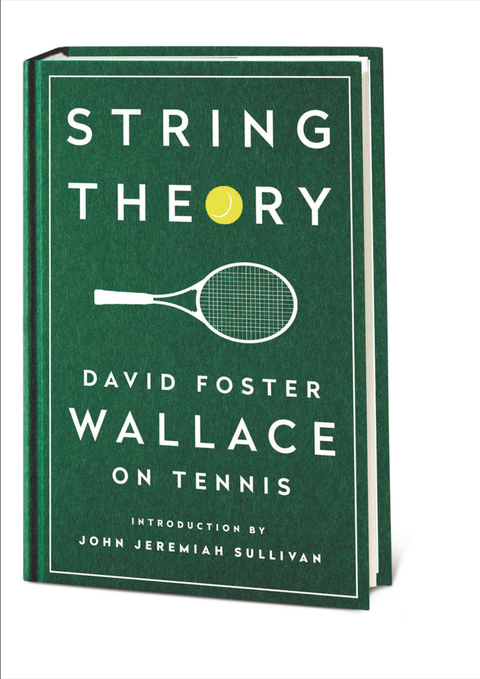 David Foster Wallace New Essay Collection String Theory David Foster Wallace Essays About Tennis