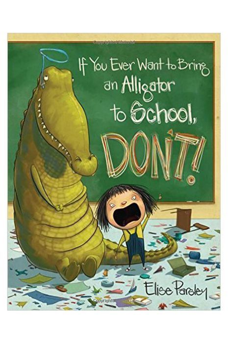 If You Ever Want To Bring An Alligator To School Don T