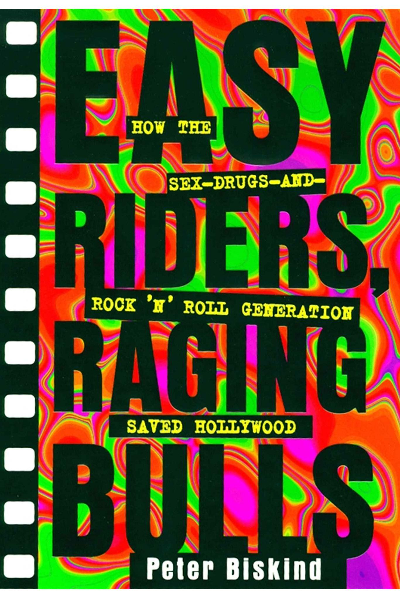 Easy Riders Raging Bulls How the Drugs and Rock N Roll Generation Saved Hollywood