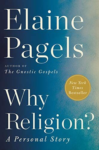 Why Religion? A Personal Story by Elaine Pagels