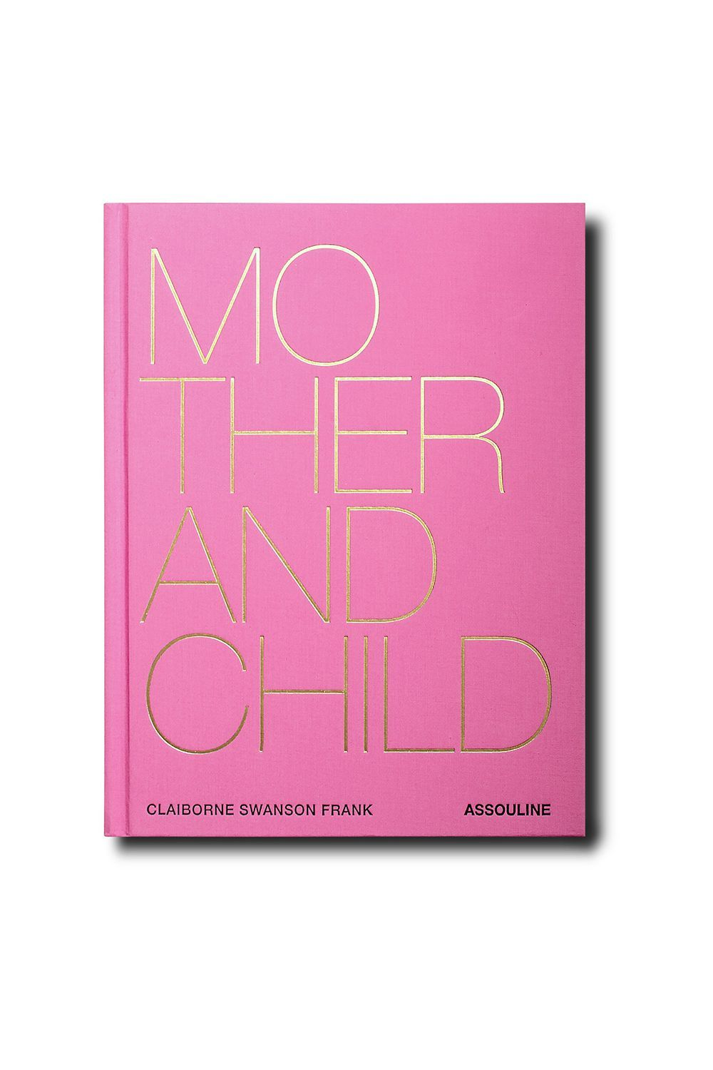 'Mother and Child' Coffee Table Book Assouline $85.00 SHOP IT Claiborne Swanson Frank's 280-page tome explores what motherhood means in the 21st century through famous figures like Delfina Figueras, Carolina Herrera, Lauren Santo Domingo, and Patti Hansen.
