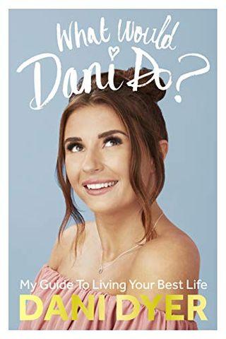 Que ferait Dani?: Mon guide pour vivre votre meilleure vie par Dani Dyer