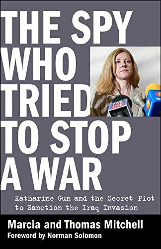 The Spy Who Tried to Stop a War: Katharine Gun and the Secret Plot to  Sanction the Iraq Invasion by Marcia and Thomas Mitchell (August 30)
