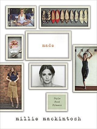 MADE: A book of style, food and fitness by Millie Mackintosh
