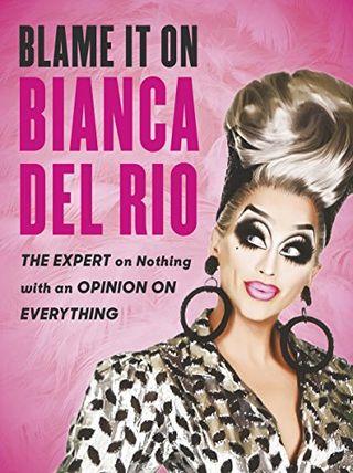 Bianca Del Rio's fault by Bianca Del Rio