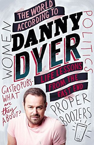 The World by Danny Dyer: Life Lessons from the East End by Danny Dyer