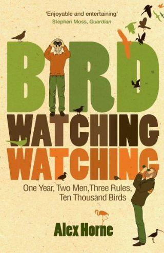 مشاهدة الطيور: عام واحد ، رجلان ، ثلاث قواعد ، عشرة آلاف طائر من تأليف أليكس هورن