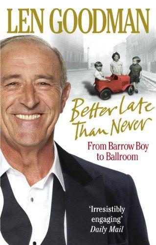 Better Late Than Never: From Barrow Boy to Ballroom by Len Goodman