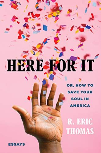 Here for It: Or, How to Save Your Soul in America; Essays