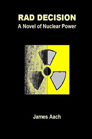 Rad Decision: A Novel of Nuclear Power