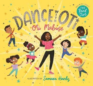 Dance with Oti by Oti Mabuse, with illustrations by Samara Hardy