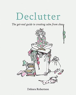 Declutter: The get-real guide to creating calm from chaos
