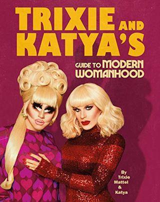 Trixie and Katya's Guide to Modern Femininity