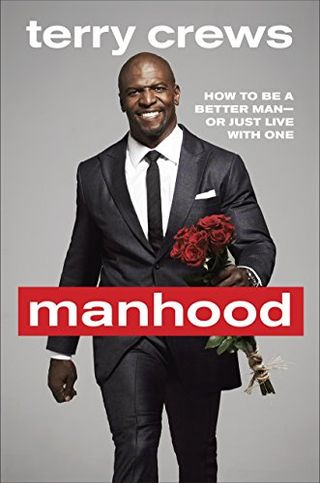 Manhood: How to Be a Better Man or Just Live with One by Terry Crews