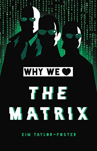 Why We Love The Matrix by Kim Taylor-Foster