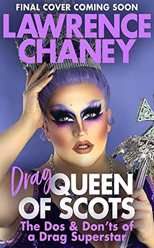 Lawrence (Drag) Queen of Scots by Lawrence Chaney