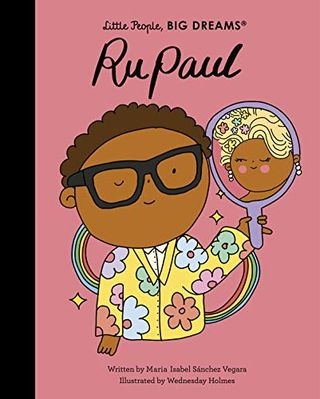 RuPaul (Little People, Big Dreams) by Maria Isabel Sánchez Vegara and Wednesday Holmes