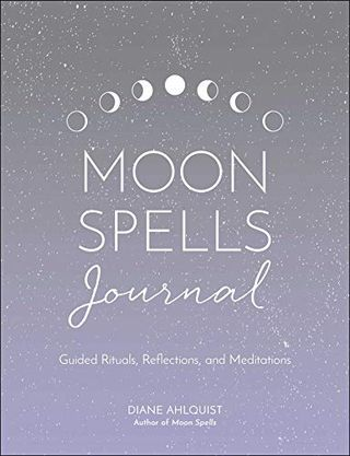 Moon Spells Journal: Guided Rituals, Reflections, and Meditations by Diane Ahlquist
