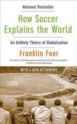 How Soccer Explains the World - by Franklin Foer (Paperback)