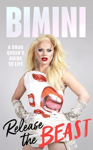 Release the Beast: A Drag Queen's Guide to Life by Bimini Bon Boulash