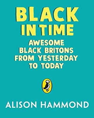 Black in Time: Awesome Black Brits Then And Now By Alison Hammond