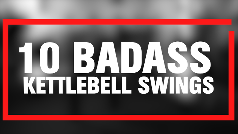 10 Badass Kettlebell Swings