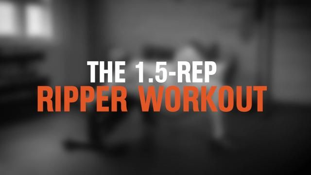 The 1.5-Rep Ripper Workout