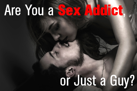 Are You a Sex Addict ... or Just a Guy?