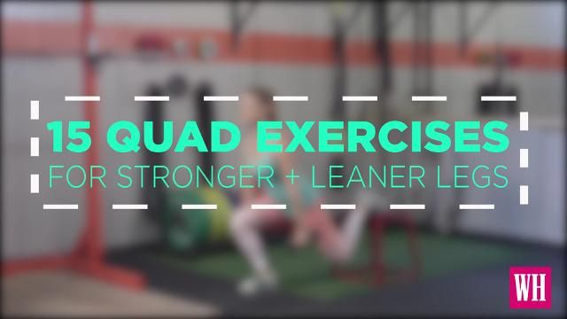 15 Quad Exercises for the Lean, Strong Legs of Your Dreams