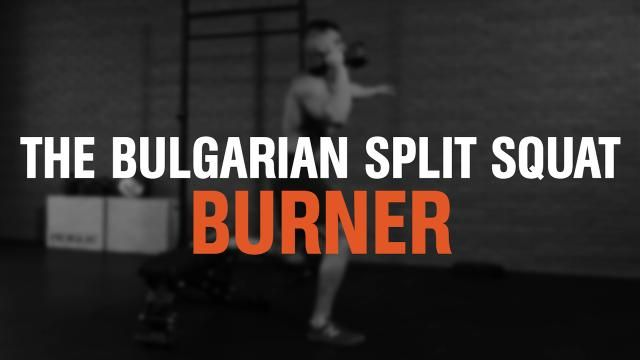 The Bulgarian Split Squat Burner