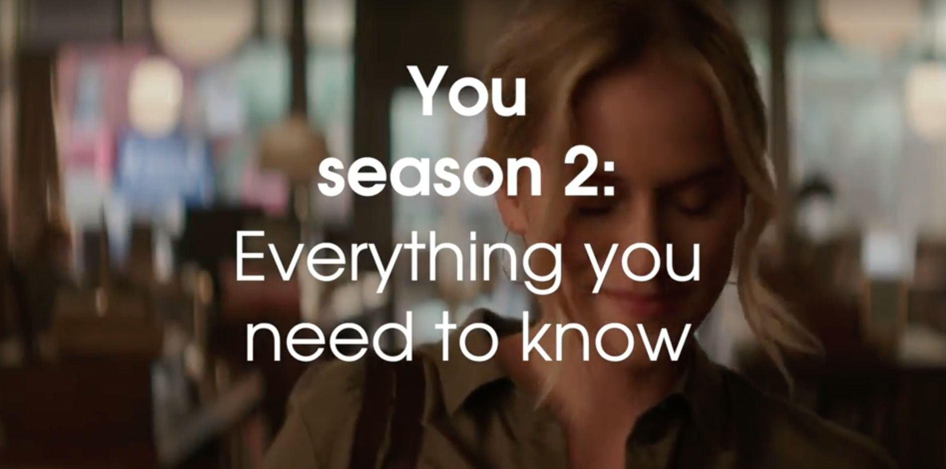You season 2 on Netflix: Release date, cast, spoilers, premiere and everything you need to know